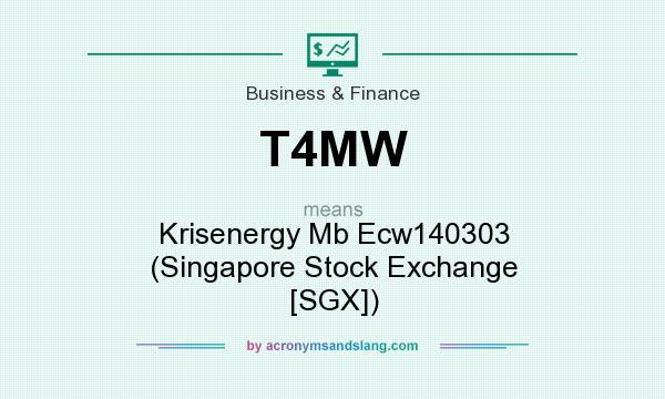 What does T4MW mean? It stands for Krisenergy Mb Ecw140303 (Singapore Stock Exchange [SGX])