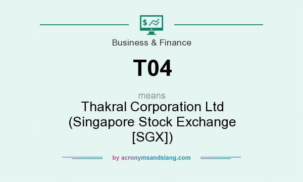 What does T04 mean? It stands for Thakral Corporation Ltd (Singapore Stock Exchange [SGX])