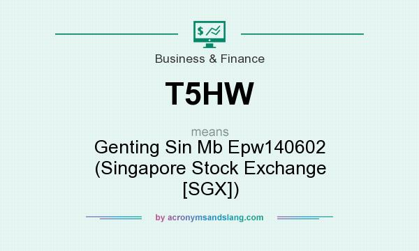 What does T5HW mean? It stands for Genting Sin Mb Epw140602 (Singapore Stock Exchange [SGX])