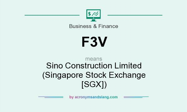 What does F3V mean? It stands for Sino Construction Limited (Singapore Stock Exchange [SGX])