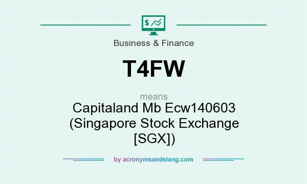 What does T4FW mean? It stands for Capitaland Mb Ecw140603 (Singapore Stock Exchange [SGX])