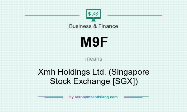 What does M9F mean? It stands for Xmh Holdings Ltd. (Singapore Stock Exchange [SGX])