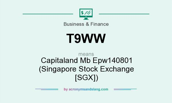What does T9WW mean? It stands for Capitaland Mb Epw140801 (Singapore Stock Exchange [SGX])