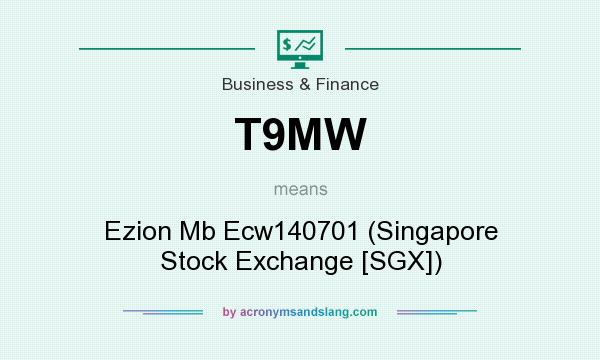 What does T9MW mean? It stands for Ezion Mb Ecw140701 (Singapore Stock Exchange [SGX])