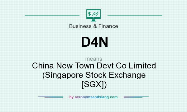 What does D4N mean? It stands for China New Town Devt Co Limited (Singapore Stock Exchange [SGX])