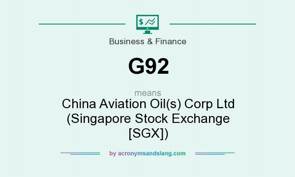 What does G92 mean? It stands for China Aviation Oil(s) Corp Ltd (Singapore Stock Exchange [SGX])