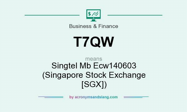 What does T7QW mean? It stands for Singtel Mb Ecw140603 (Singapore Stock Exchange [SGX])