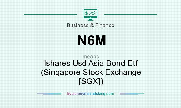 What does N6M mean? It stands for Ishares Usd Asia Bond Etf (Singapore Stock Exchange [SGX])