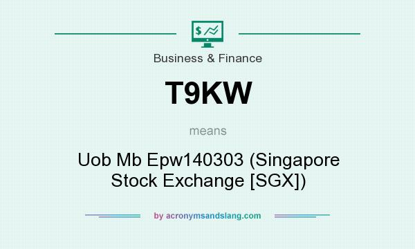 What does T9KW mean? It stands for Uob Mb Epw140303 (Singapore Stock Exchange [SGX])