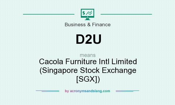 What does D2U mean? It stands for Cacola Furniture Intl Limited (Singapore Stock Exchange [SGX])