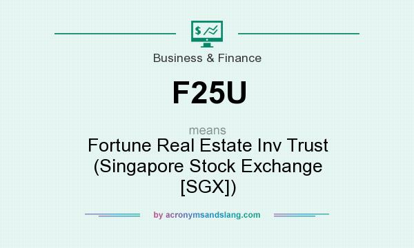What does F25U mean? It stands for Fortune Real Estate Inv Trust (Singapore Stock Exchange [SGX])