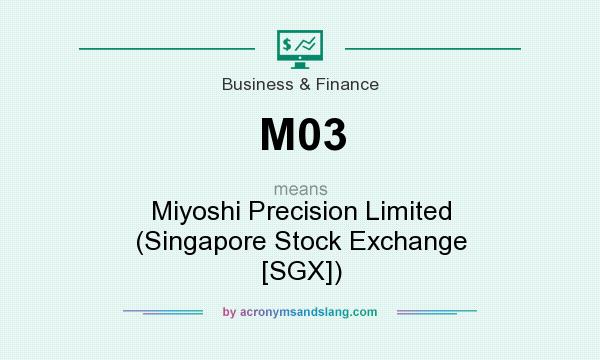What does M03 mean? It stands for Miyoshi Precision Limited (Singapore Stock Exchange [SGX])