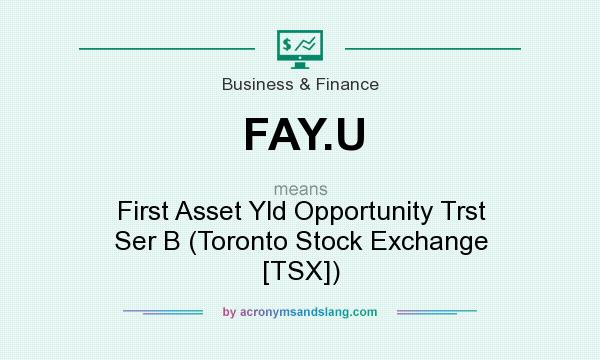 What does FAY.U mean? It stands for First Asset Yld Opportunity Trst Ser B (Toronto Stock Exchange [TSX])