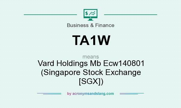 What does TA1W mean? It stands for Vard Holdings Mb Ecw140801 (Singapore Stock Exchange [SGX])