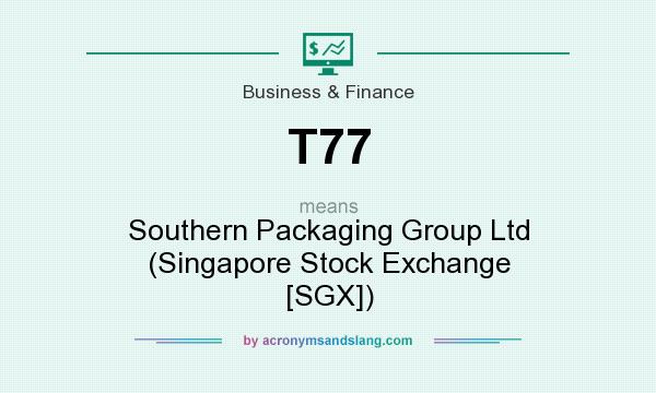 What does T77 mean? It stands for Southern Packaging Group Ltd (Singapore Stock Exchange [SGX])
