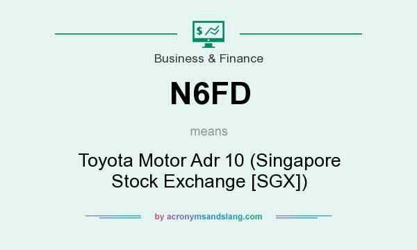 What does N6FD mean? It stands for Toyota Motor Adr 10 (Singapore Stock Exchange [SGX])