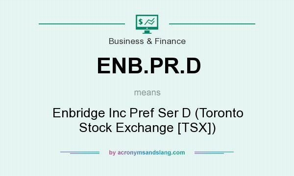 What does ENB.PR.D mean? It stands for Enbridge Inc Pref Ser D (Toronto Stock Exchange [TSX])
