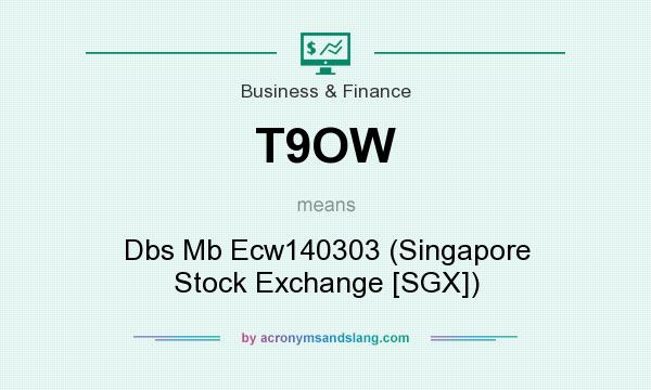 What does T9OW mean? It stands for Dbs Mb Ecw140303 (Singapore Stock Exchange [SGX])