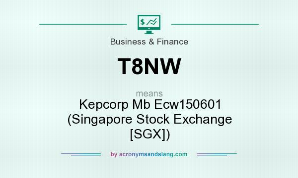What does T8NW mean? It stands for Kepcorp Mb Ecw150601 (Singapore Stock Exchange [SGX])