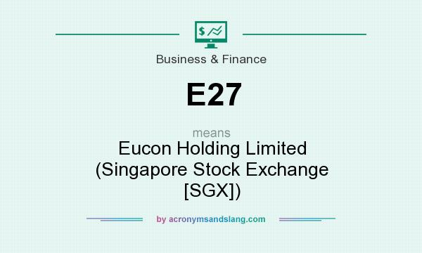 What does E27 mean? It stands for Eucon Holding Limited (Singapore Stock Exchange [SGX])