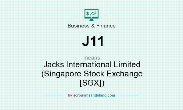 What does J11 mean? It stands for Jacks International Limited (Singapore Stock Exchange [SGX])