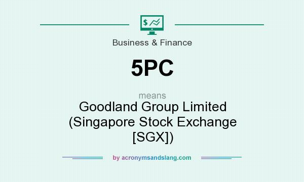 What does 5PC mean? It stands for Goodland Group Limited (Singapore Stock Exchange [SGX])