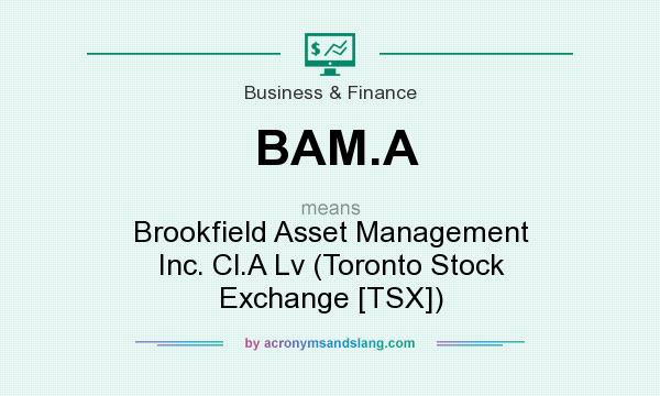 What does BAM.A mean? It stands for Brookfield Asset Management Inc. Cl.A Lv (Toronto Stock Exchange [TSX])