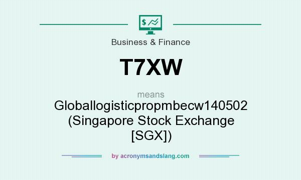 What does T7XW mean? It stands for Globallogisticpropmbecw140502 (Singapore Stock Exchange [SGX])