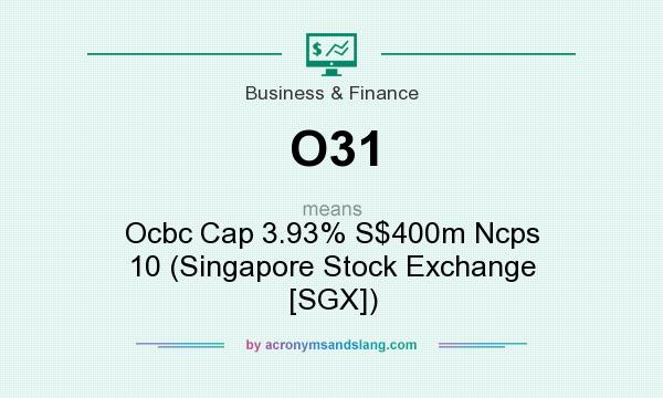 What does O31 mean? It stands for Ocbc Cap 3.93% S$400m Ncps 10 (Singapore Stock Exchange [SGX])