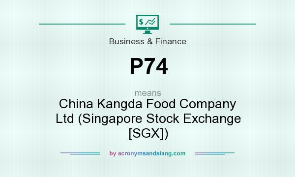 What does P74 mean? It stands for China Kangda Food Company Ltd (Singapore Stock Exchange [SGX])