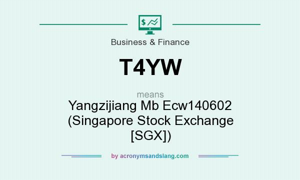 What does T4YW mean? It stands for Yangzijiang Mb Ecw140602 (Singapore Stock Exchange [SGX])