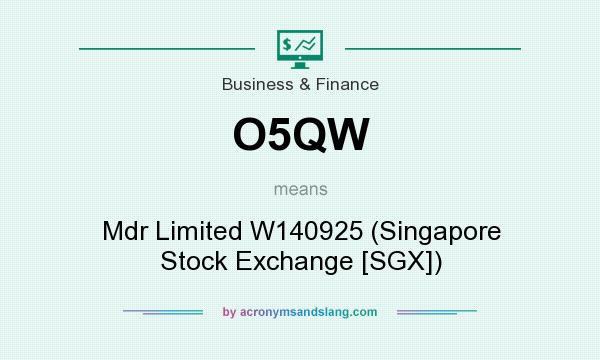 What does O5QW mean? It stands for Mdr Limited W140925 (Singapore Stock Exchange [SGX])