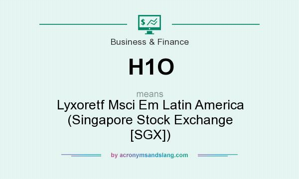 What does H1O mean? It stands for Lyxoretf Msci Em Latin America (Singapore Stock Exchange [SGX])
