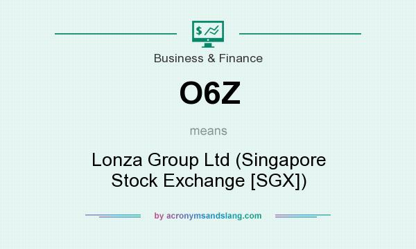 What does O6Z mean? It stands for Lonza Group Ltd (Singapore Stock Exchange [SGX])