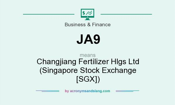 What does JA9 mean? It stands for Changjiang Fertilizer Hlgs Ltd (Singapore Stock Exchange [SGX])