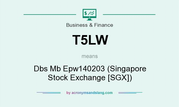 What does T5LW mean? It stands for Dbs Mb Epw140203 (Singapore Stock Exchange [SGX])