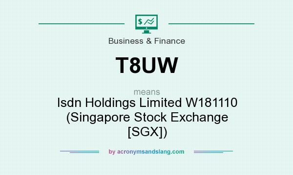 What does T8UW mean? It stands for Isdn Holdings Limited W181110 (Singapore Stock Exchange [SGX])