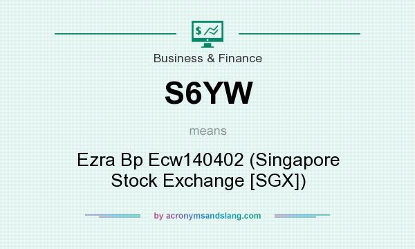 What does S6YW mean? It stands for Ezra Bp Ecw140402 (Singapore Stock Exchange [SGX])