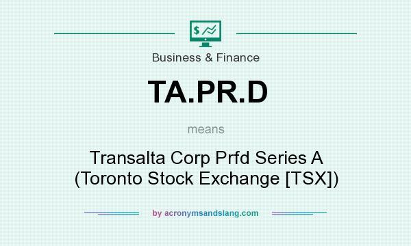 What does TA.PR.D mean? It stands for Transalta Corp Prfd Series A (Toronto Stock Exchange [TSX])