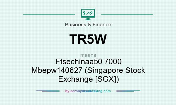 What does TR5W mean? It stands for Ftsechinaa50 7000 Mbepw140627 (Singapore Stock Exchange [SGX])