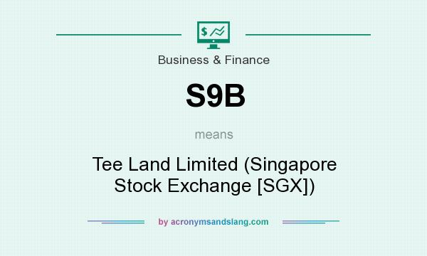 What does S9B mean? It stands for Tee Land Limited (Singapore Stock Exchange [SGX])
