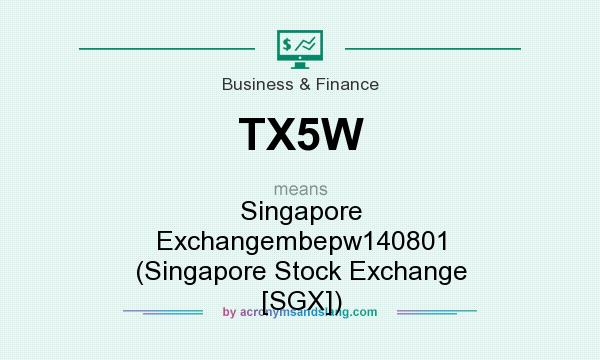 What does TX5W mean? It stands for Singapore Exchangembepw140801 (Singapore Stock Exchange [SGX])