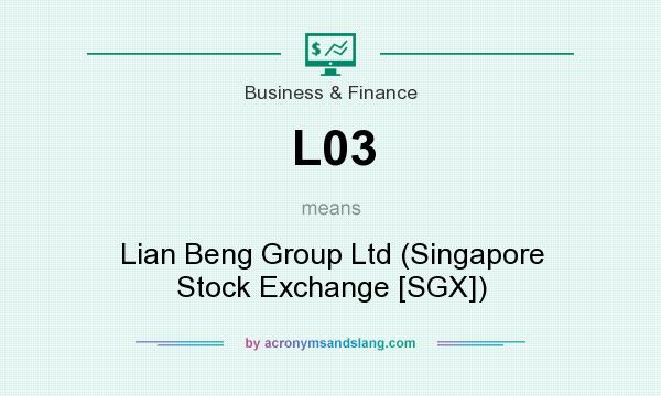 What does L03 mean? It stands for Lian Beng Group Ltd (Singapore Stock Exchange [SGX])