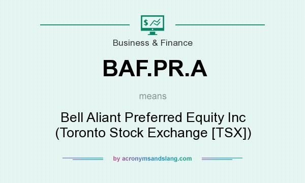 What does BAF.PR.A mean? It stands for Bell Aliant Preferred Equity Inc (Toronto Stock Exchange [TSX])