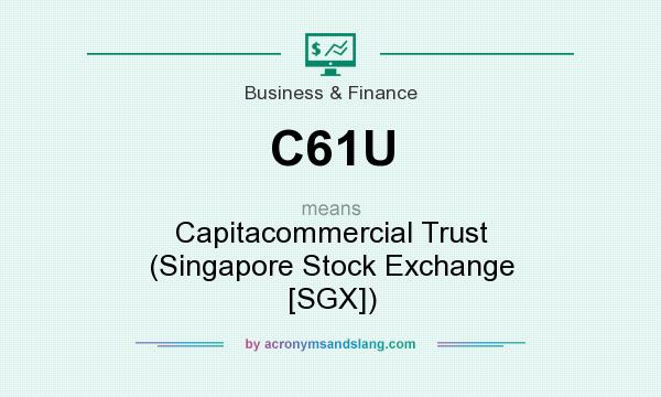 What does C61U mean? It stands for Capitacommercial Trust (Singapore Stock Exchange [SGX])