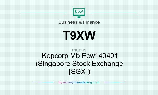 What does T9XW mean? It stands for Kepcorp Mb Ecw140401 (Singapore Stock Exchange [SGX])