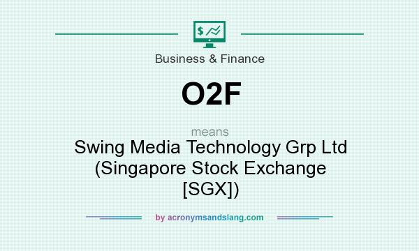 What does O2F mean? It stands for Swing Media Technology Grp Ltd (Singapore Stock Exchange [SGX])