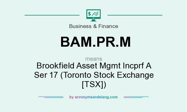 What does BAM.PR.M mean? It stands for Brookfield Asset Mgmt Incprf A Ser 17 (Toronto Stock Exchange [TSX])