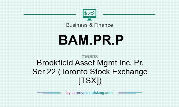 What does BAM.PR.P mean? It stands for Brookfield Asset Mgmt Inc. Pr. Ser 22 (Toronto Stock Exchange [TSX])