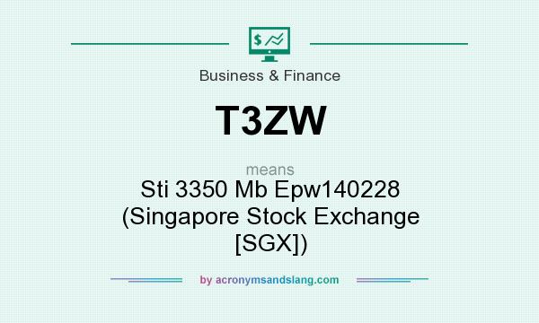 What does T3ZW mean? It stands for Sti 3350 Mb Epw140228 (Singapore Stock Exchange [SGX])
